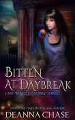 Bitten at Daybreak: Last Witch Standing #3 by Deanna Chase