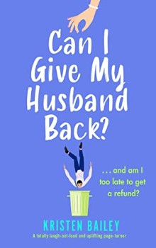Can I Give My Husband Back?  by Kristen Bailey
