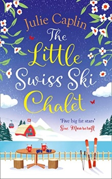 The Little Swiss Ski Chalet: Romantic Escapes #7 by Julie Caplin