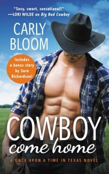 Cowboy Come Home: Once Upon a Time in Texas #2 by Carly Bloom