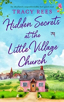 Hidden Secrets at the Little Village Church by Tracy Rees