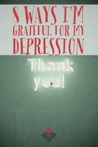 8 Ways I'm Grateful for my Depression