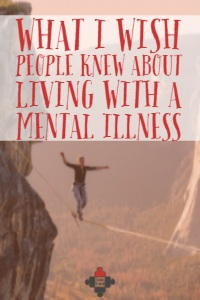 What I wish people knew about living with a mental illness