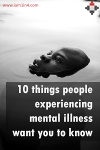 Pin it - 10 things people experiencing mental illness want you to know