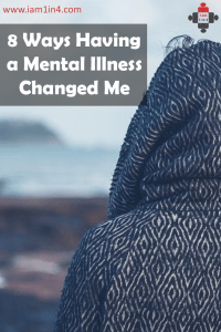 8 Ways Having A Mental Illness Changed Me