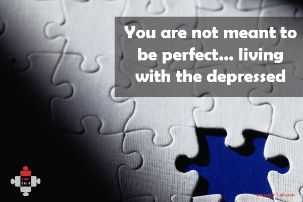 You are not meant to be perfect… living with the depressed.