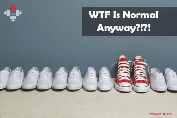 WTF Is Normal Anyway?!?!