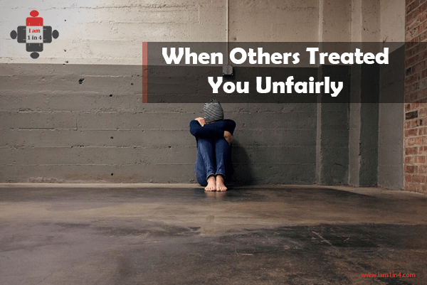 When Others Treat You Badly – Dealing With Unfairness