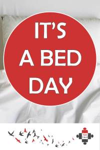 Today is a bed day: one of those days when I know I am safe if I sleep. It isn't a lazy day, and it isn't a fun PJ day. A day where I cannot function.