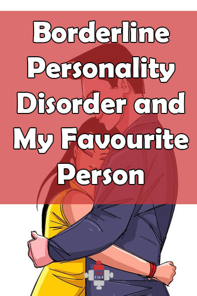 Borderline Personality Disorder and My Favourite Person - I