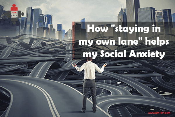 "How ""staying in my own lane"" helps my Social Anxiety"