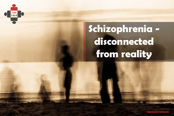 Schizophrenia – disconnected from reality
