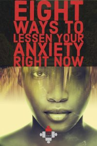 Eight Ways to Lessen Your Anxiety Right Now