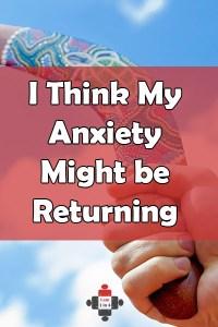 I Think My Anxiety Might be Returning