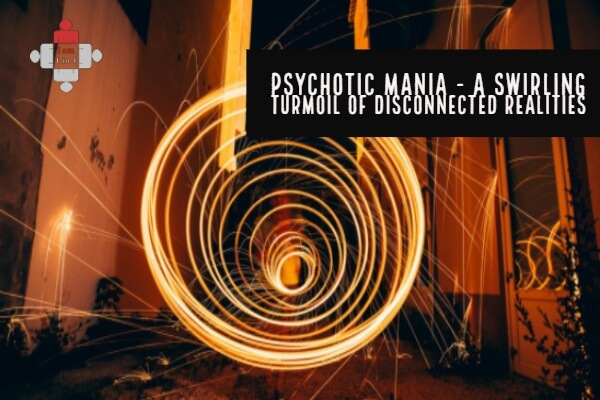 Psychotic mania – a swirling turmoil of disconnected realities