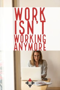Work isn't working anymore - back to work