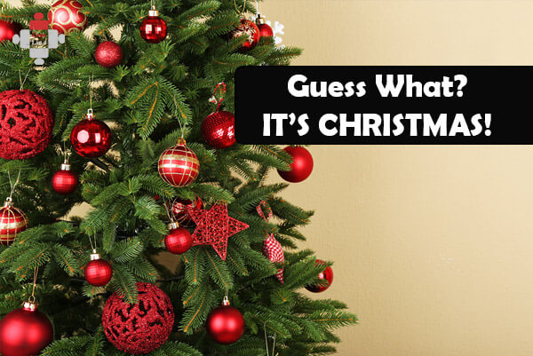 Guess What – IT'S CHRISTMAS!