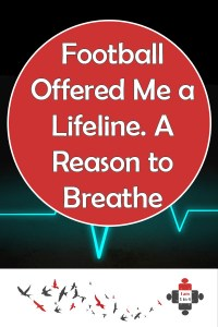 Football Offered Me a Lifeline — Achieving my Dream