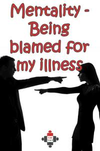 Mentality - Being blamed for my illness