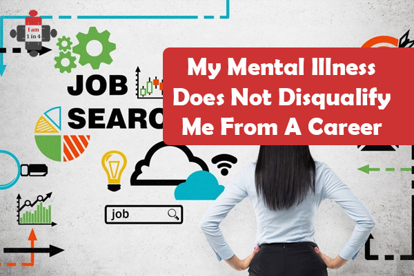 My Mental Illness Does Not Disqualify Me From A Career