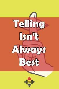 Telling Isn't Always Best
