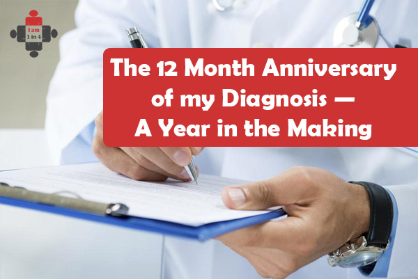 The 12 Month Anniversary of my Diagnosis — A Year in the Making