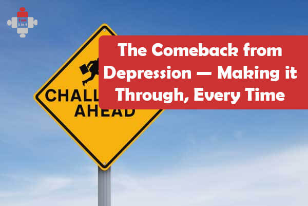 The Comeback from Depression — Making it Through, Every Time