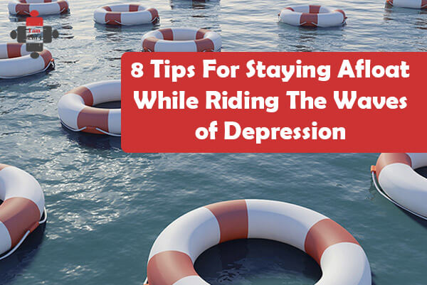 8 Tips For Staying Afloat While Riding The Waves of Depression
