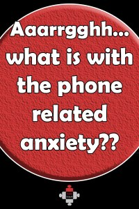 Aaarrgghh…what is with the phone related anxiety?? Phone related anxiety is my kryptonite, my Achilles heel, my weak link. I use my phone for everything else, but calls are my worst trigger!