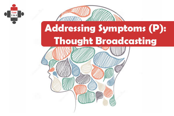 Addressing Symptoms (+): Thought Broadcasting