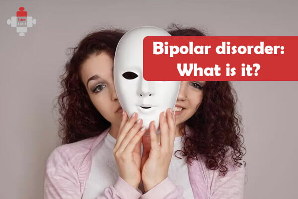 Bipolar Disorder: What is it?