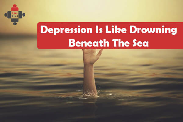Depression Is Like Drowning Beneath The Sea