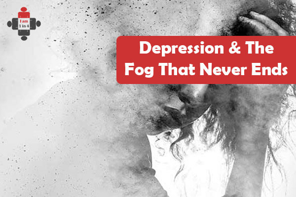 Depression & The Fog That Never Ends