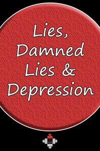 Lies, Damned Lies and Depression. Those damned lies can be a form of self-preservation, You lie to yourself, your family, friends, work. I hope one day I won't feel the need to lie anymore.