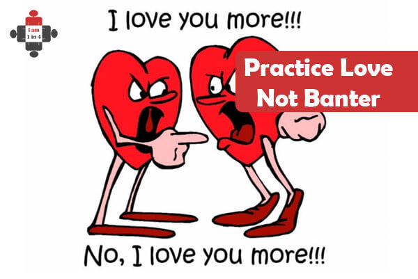 Practise Love Not Banter