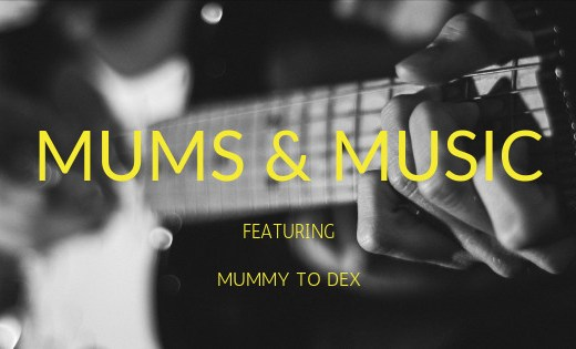 MUMMY TO DEX MUMS N MUSIC