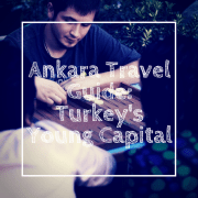 Ankara Travel Guide: Turkey's Young Capital | Guest Post