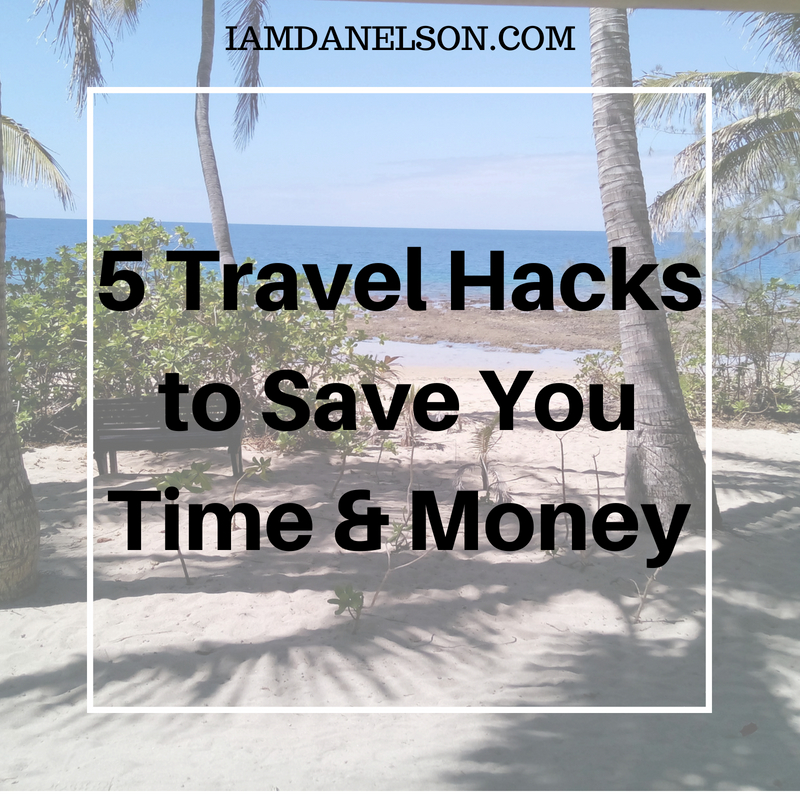 5 Travel Hacks to Save You Time & Money | Guest Post | IAmDanElson com