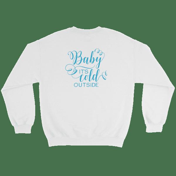 Baby it's Cold Outside Sweatshirt