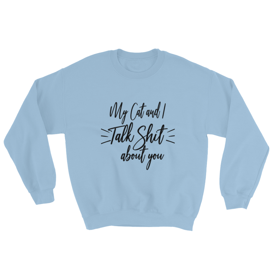My Cat and I talk Shit About You Sweater – Cat Lover Gifts