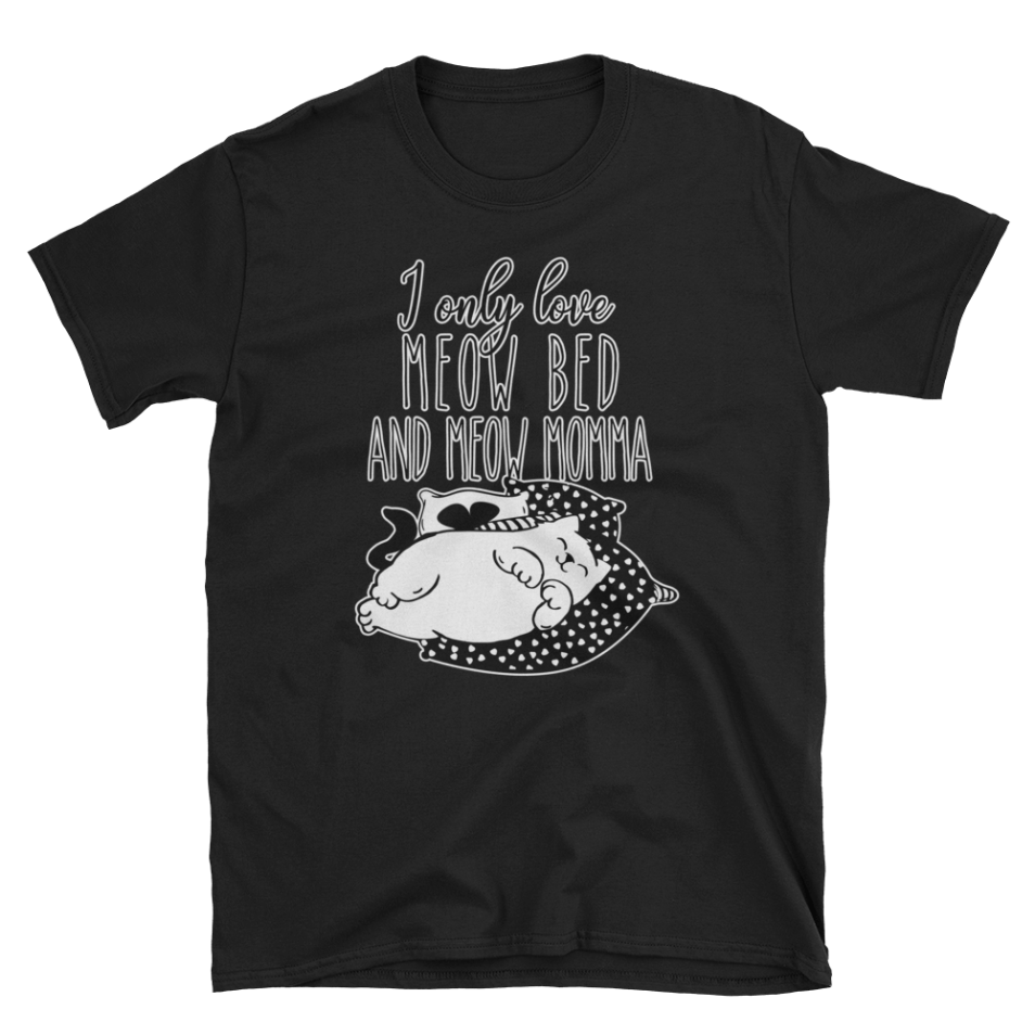 I only love my bed and my mama, I only love meow cat, I only love meow bed, meow mama, cat shirt, valentines gift, gift for her, cat lover gift, cat lover shirt, cat shirts for her, cat shirts for him, cat sleeping shirt, cat sleeping illustration, funny cat shirt, valentines day cat shirt