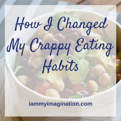 How I Changed My Crappy Eating Habits For Good