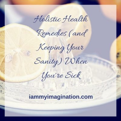 Holistic Health Remedies (and Keeping Your Sanity) When You're Sick