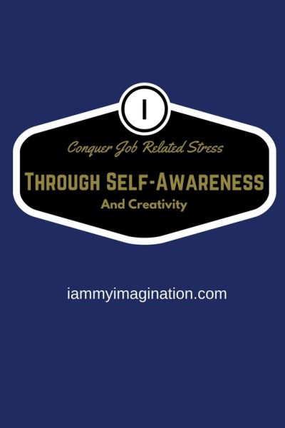Conquer Job-Related Stress Through Self-Awareness and Creativity