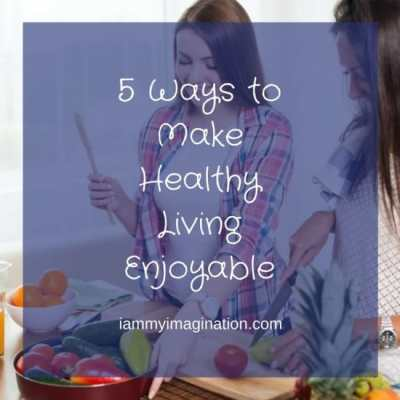 5 Ways to Make Healthy Living Enjoyable