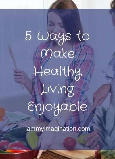 5 Ways to Make Healthy Living Enjoyable
