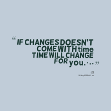 13860-if-changes-doesnt-come-with-time-time-will-change-for-you
