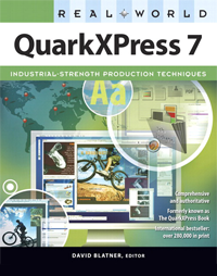 Real World QuarkXPress 7 | Kelly Anton, Stephen Beals, Pariah S. Burke, Shellie Hall, Ted LoCascio, Claudia McCue, Patti Schulze, Glen Turpin, and Chuck Weger. Edited by David Blatner.