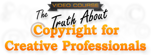 The Truth About Copyright (and Trademark) for Creative Professionals
