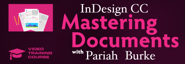 InDesign CC Mastering Documents | Video Course with Pariah Burke